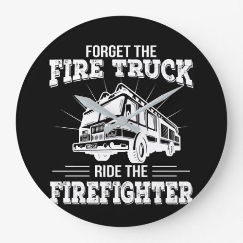Forget Fire Truck Ride The Firefighter Large Clock