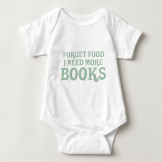 Forget Food, I Need More Books Baby Bodysuit