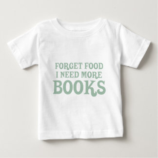 Forget Food, I Need More Books Baby T-Shirt