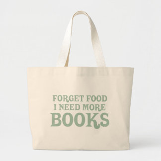Forget Food, I Need More Books Large Tote Bag