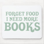 Forget Food, I Need More Books Mouse Pad