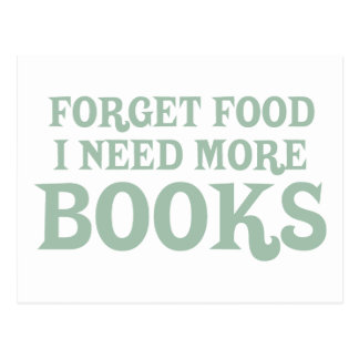 Forget Food, I Need More Books Postcard