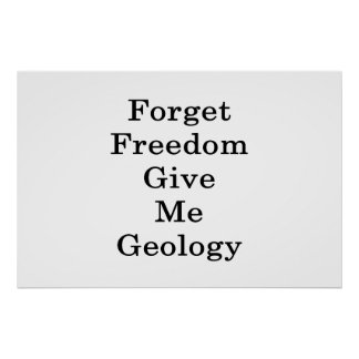 Forget Freedom Give Me Geology Poster