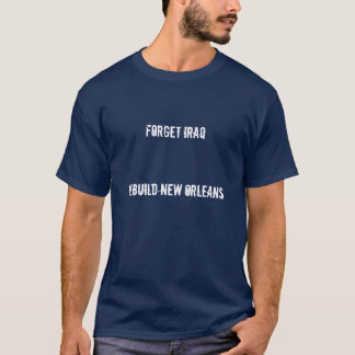 Forget Iraq Rebuild New Orleans T-Shirt