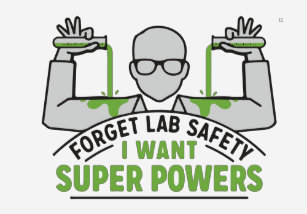 a1f6dc869 forget lab safety i want to super power t-shirt
