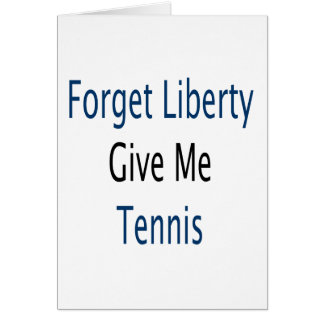 Forget Liberty Give Me Tennis Greeting Cards