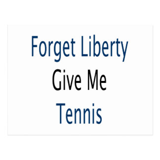 Forget Liberty Give Me Tennis Post Cards