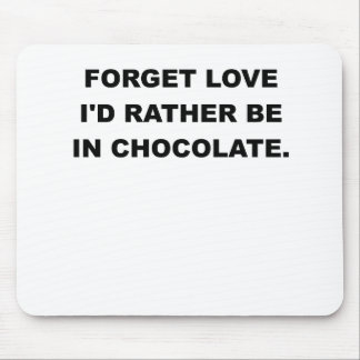 FORGET LOVE ID RATHER BE IN CHOCOLATE.png Mouse Pad