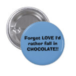 Forget LOVE I'd rather fall in CHOCOLATE!! 1 Inch Round Button