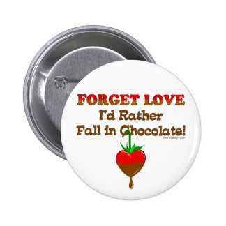 Forget love I'd rather fall in chocolate 2 Inch Round Button