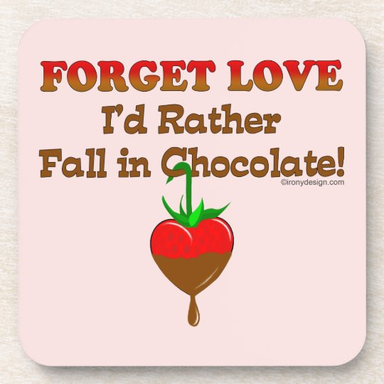 Forget love I'd rather fall in chocolate Coaster