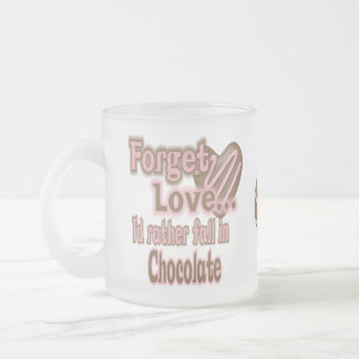Forget love..Id rather fall in chocolate Frosted Glass Coffee Mug