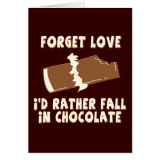 Forget Love, I'd rather fall in chocolate Greeting Card