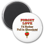 Forget love I'd rather fall in chocolate Refrigerator Magnet