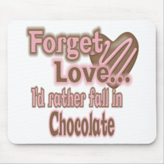 Forget love..Id rather fall in chocolate Mouse Pad
