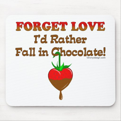Forget love I'd rather fall in chocolate Mouse Pad