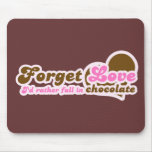 Forget Love, I'd Rather fall in Chocolate Mouse Pad