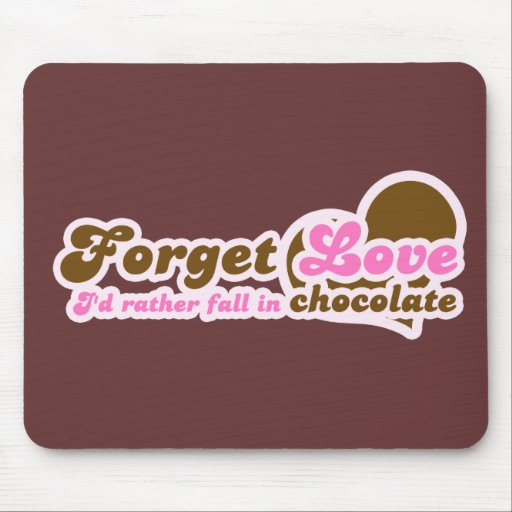 Forget Love, I'd Rather fall in Chocolate Mouse Pads