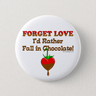 Forget love I'd rather fall in chocolate Pinback Button
