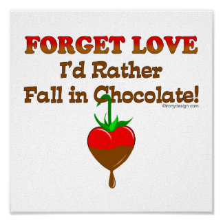 Forget love I'd rather fall in chocolate Poster