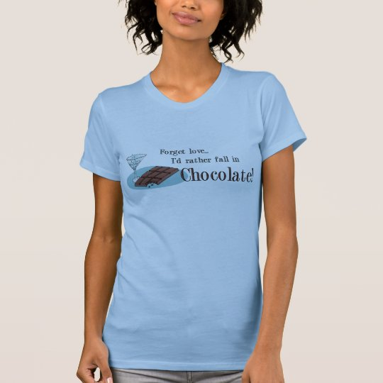 Forget love I'd rather fall in chocolate T-Shirt