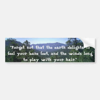 """Forget not that the earth delights..."" Car Bumper Sticker"
