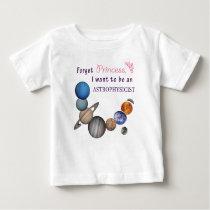 Forget Princess - Astrophysicist Baby T-Shirt