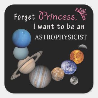 Forget Princess - Astrophysicist Square Sticker