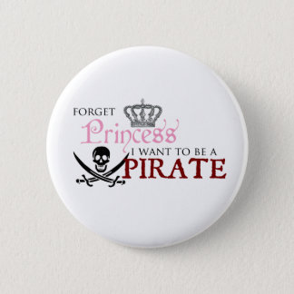 """Forget Princess, I Want to be a Pirate"" Button"