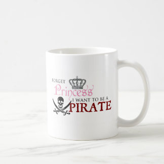 """Forget Princess, I Want to be a Pirate"" Classic White Coffee Mug"