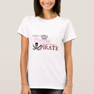 """Forget Princess, I Want to be a Pirate"" T-Shirt"