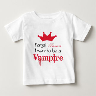 Forget Princess I want to be a Vampire Baby T-Shirt