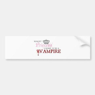 """Forget Princess, I Want to Be A Vampire"" Bumper Sticker"