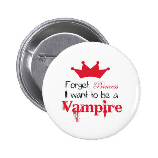 Forget Princess I want to be a Vampire 2 Inch Round Button