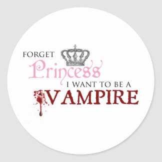 """Forget Princess, I Want to Be A Vampire"" Classic Round Sticker"