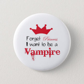 Forget Princess I want to be a Vampire Pinback Button