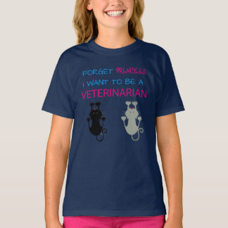 """Forget Princess, I Want to be a Veterinarian"" T-Shirt"