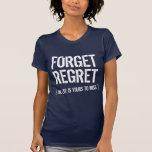 Forget Regret Shirts
