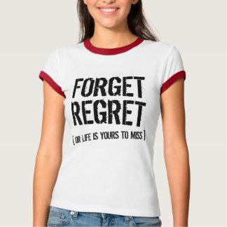 Forget Regret Tshirt