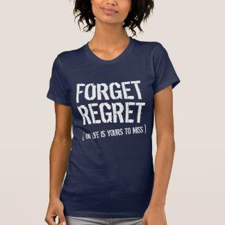 Forget Regret Tshirts