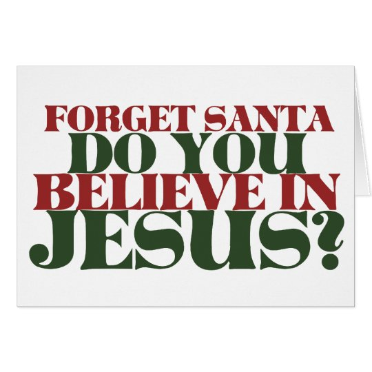 Forget Santa do you believe in Jesus Card