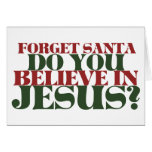 Forget Santa do you believe in Jesus Greeting Card