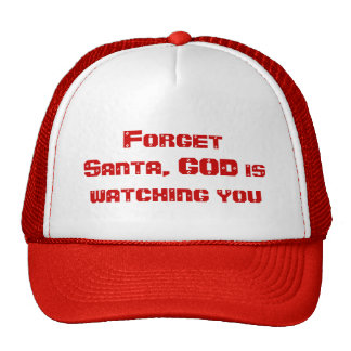 Forget Santa, GOD is watching you Trucker Hat