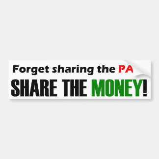 Forget Sharing The Pain, Share The Money! Bumper Stickers