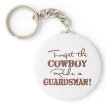 Forget The Cowboy Ride a Guardsman Keychain