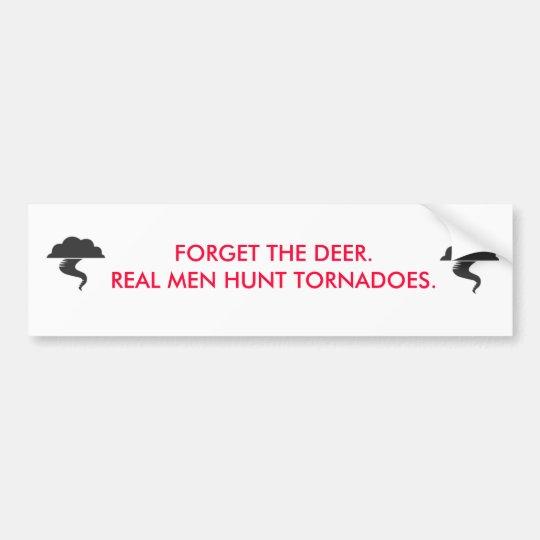Forget the deer, real men hunt tornadoes bumper sticker