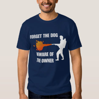 Forget The dog be ware of the owner Shirt