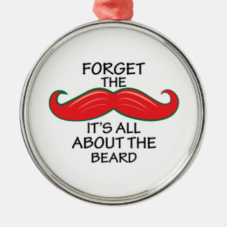 Forget The Mustache Metal Ornament