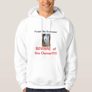 Forget the Samoyed - BEWARE of the Owner!!!!!! Hoodie