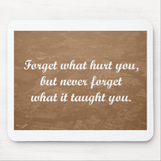 forget what hurt you, remember what you learned mouse pad